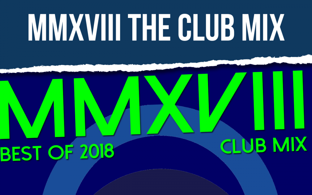 PREMIUM PODCAST: MMXVIII BEST OF 2018 THE CLUB MIX