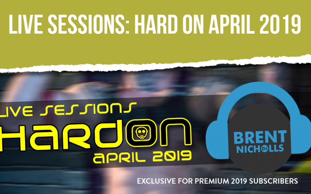 PREMIUM PODCAST 2019: LIVE SESSIONS- HARD ON APRIL 2019